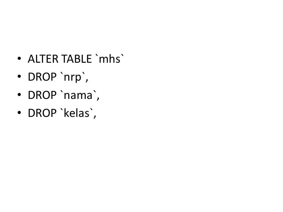 ALTER TABLE `mhs` DROP `nrp`, DROP `nama`, DROP `kelas`,