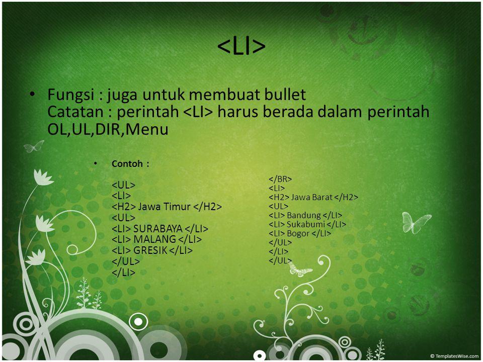 <LI> Fungsi : juga untuk membuat bullet Catatan : perintah <LI> harus berada dalam perintah OL,UL,DIR,Menu.
