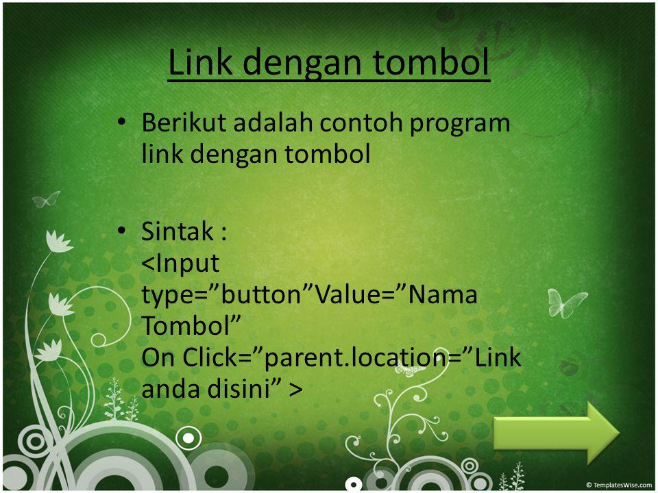 Link dengan tombol Berikut adalah contoh program link dengan tombol