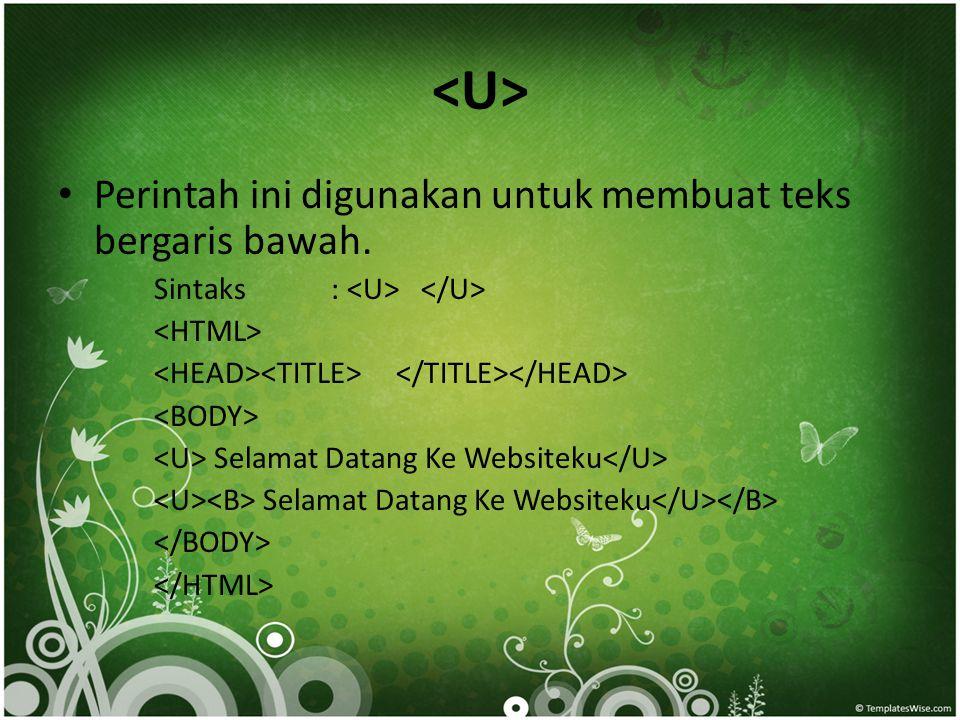 <U> Perintah ini digunakan untuk membuat teks bergaris bawah.
