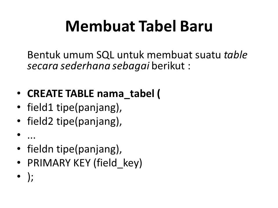 Membuat Tabel Baru Bentuk umum SQL untuk membuat suatu table secara sederhana sebagai berikut : CREATE TABLE nama_tabel (