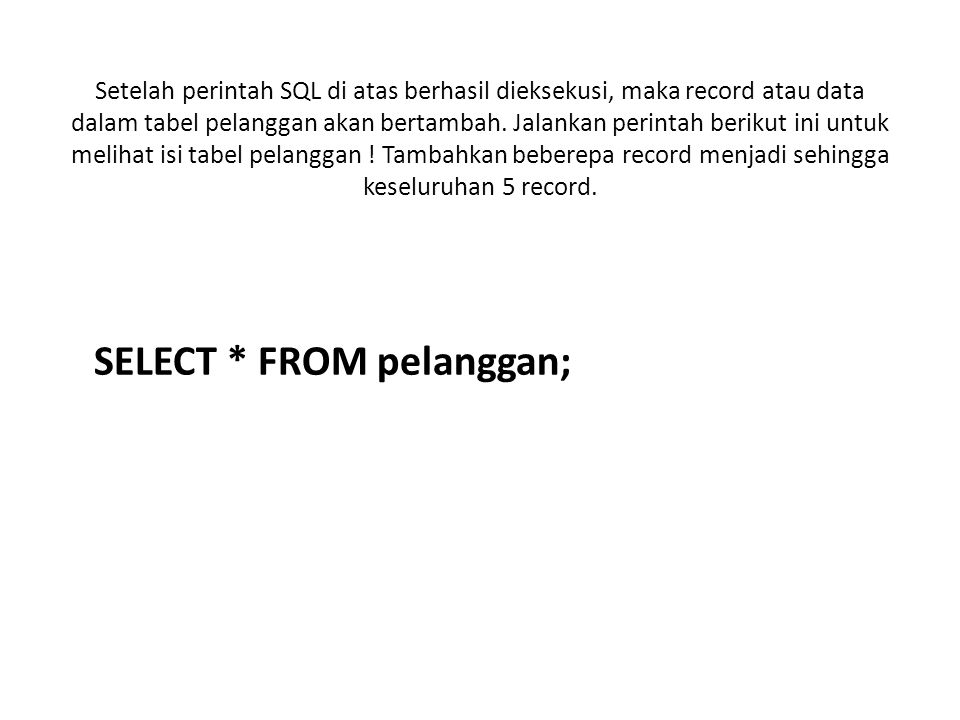 SELECT * FROM pelanggan;