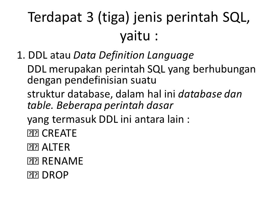Terdapat 3 (tiga) jenis perintah SQL, yaitu :