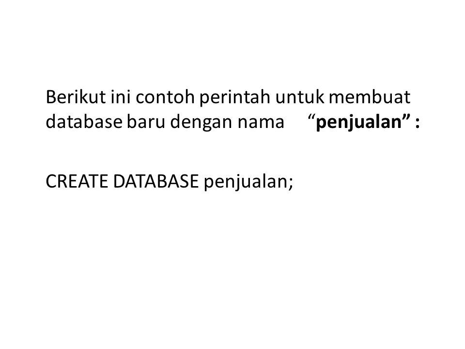 Berikut ini contoh perintah untuk membuat database baru dengan nama penjualan : CREATE DATABASE penjualan;