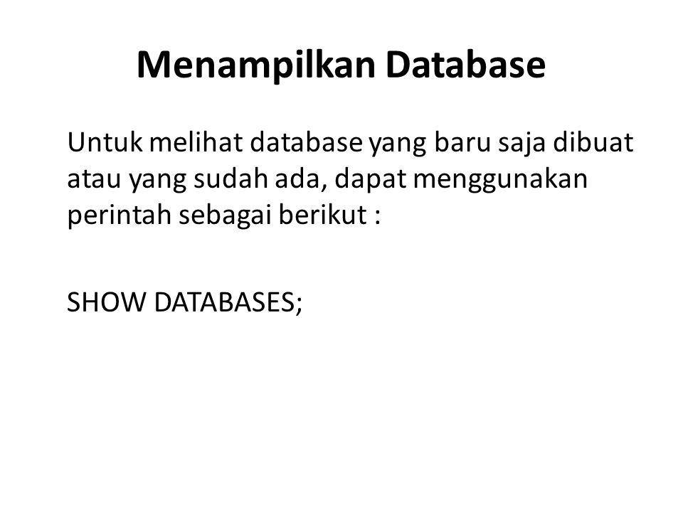 Menampilkan Database Untuk melihat database yang baru saja dibuat atau yang sudah ada, dapat menggunakan perintah sebagai berikut : SHOW DATABASES;