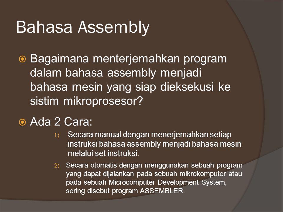 Bahasa Assembly Bagaimana menterjemahkan program dalam bahasa assembly menjadi bahasa mesin yang siap dieksekusi ke sistim mikroprosesor