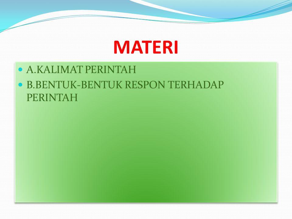 MATERI A.KALIMAT PERINTAH B.BENTUK-BENTUK RESPON TERHADAP PERINTAH