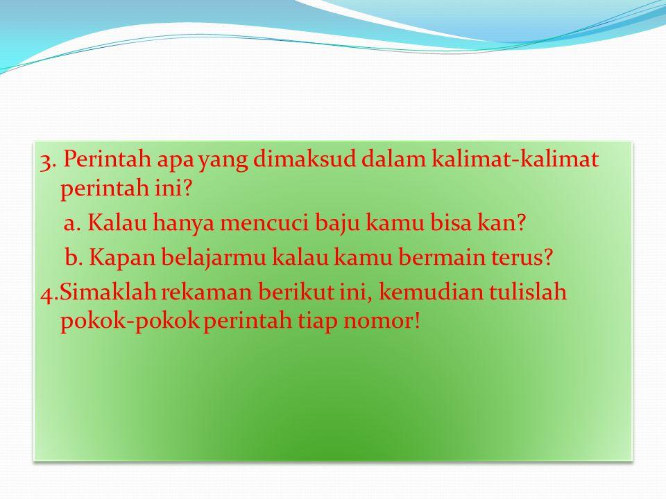 3. Perintah apa yang dimaksud dalam kalimat-kalimat perintah ini. a