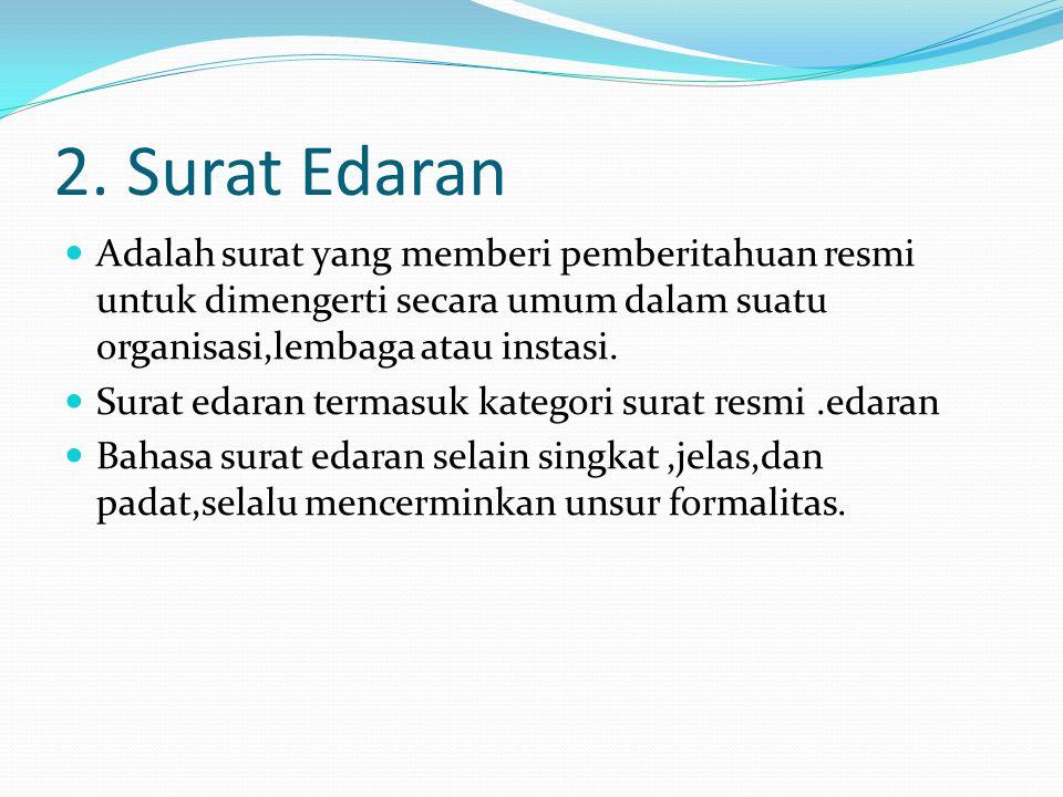 2. Surat Edaran Adalah surat yang memberi pemberitahuan resmi untuk dimengerti secara umum dalam suatu organisasi,lembaga atau instasi.