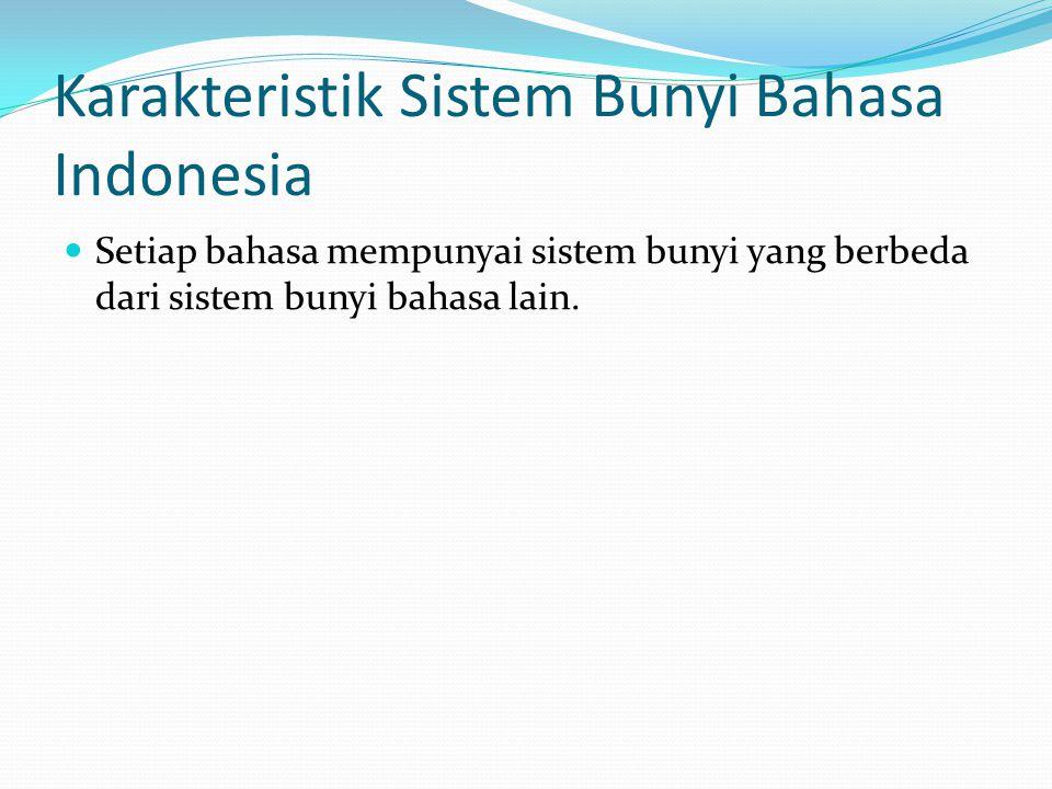 Karakteristik Sistem Bunyi Bahasa Indonesia
