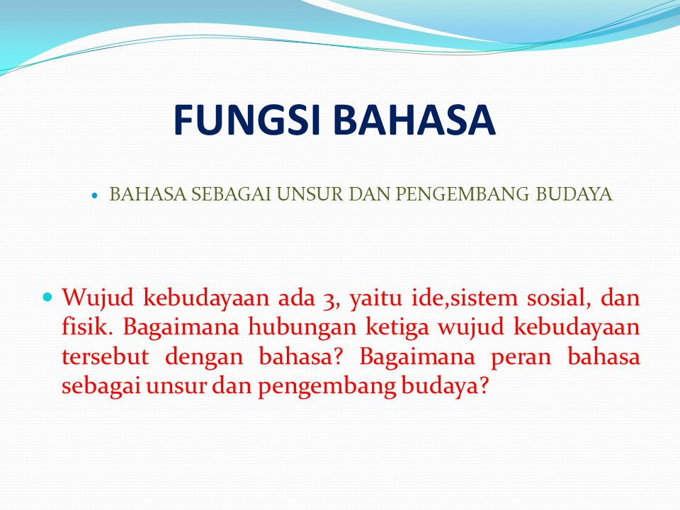 FUNGSI BAHASA BAHASA SEBAGAI UNSUR DAN PENGEMBANG BUDAYA.