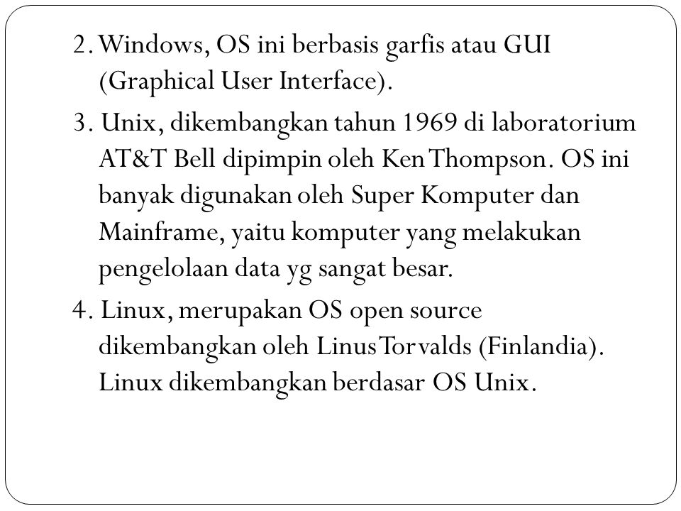 2. Windows, OS ini berbasis garfis atau GUI (Graphical User Interface)