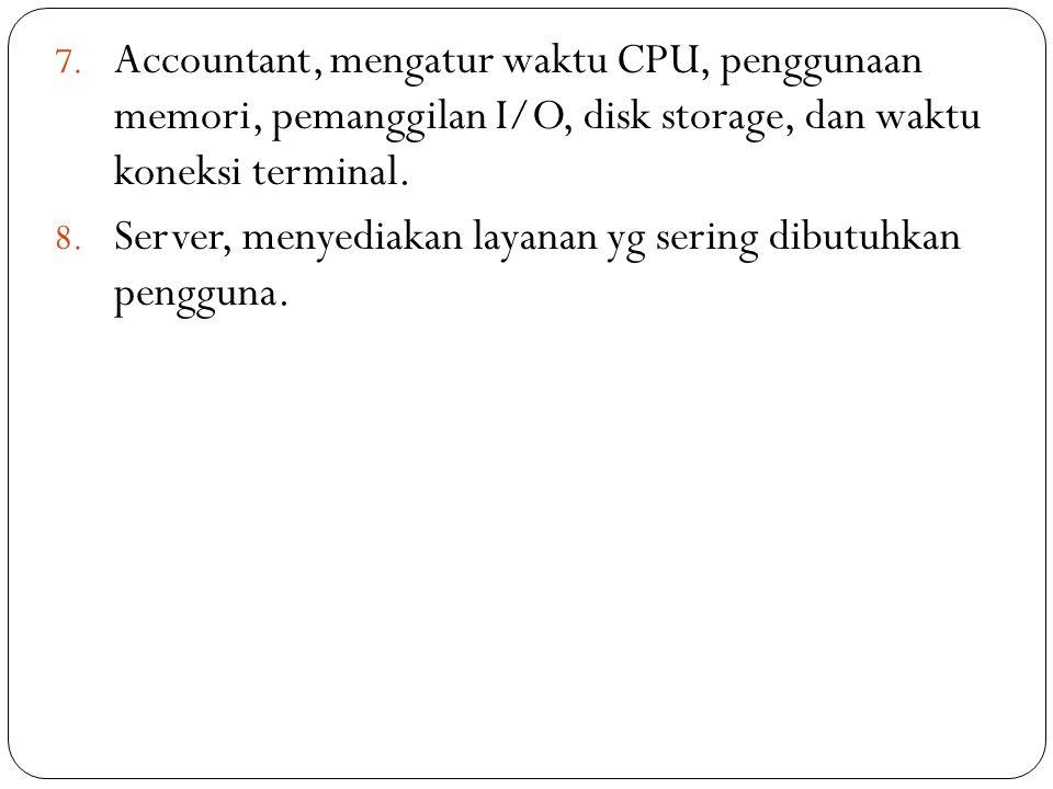 Accountant, mengatur waktu CPU, penggunaan memori, pemanggilan I/O, disk storage, dan waktu koneksi terminal.