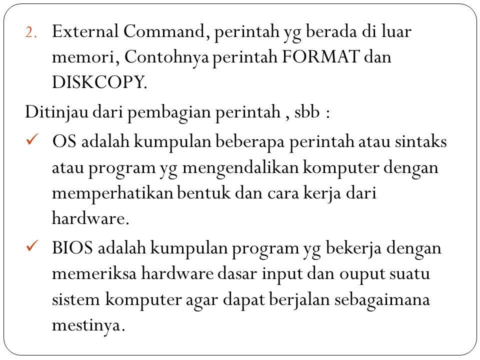 External Command, perintah yg berada di luar memori, Contohnya perintah FORMAT dan DISKCOPY.