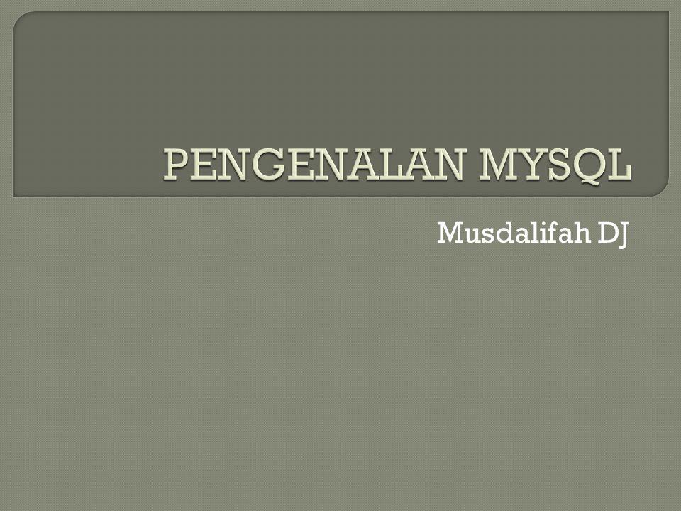 PENGENALAN MYSQL Musdalifah DJ