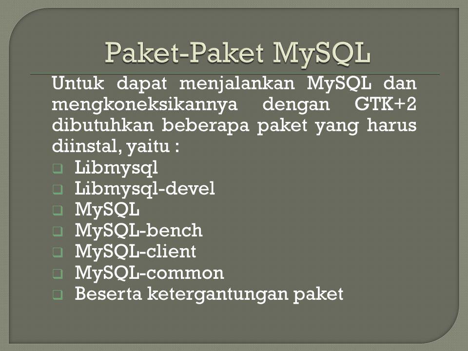 Paket-Paket MySQL Untuk dapat menjalankan MySQL dan mengkoneksikannya dengan GTK+2 dibutuhkan beberapa paket yang harus diinstal, yaitu :