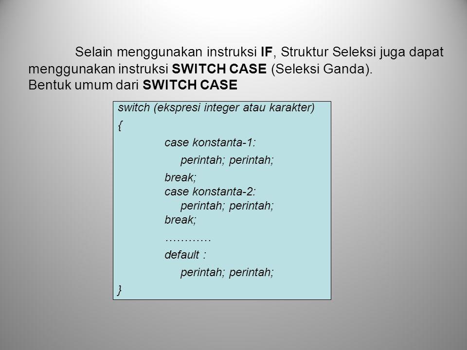 Selain menggunakan instruksi IF, Struktur Seleksi juga dapat menggunakan instruksi SWITCH CASE (Seleksi Ganda).