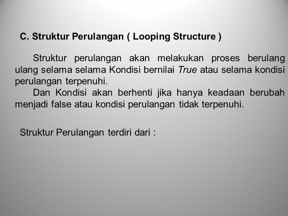 C. Struktur Perulangan ( Looping Structure )