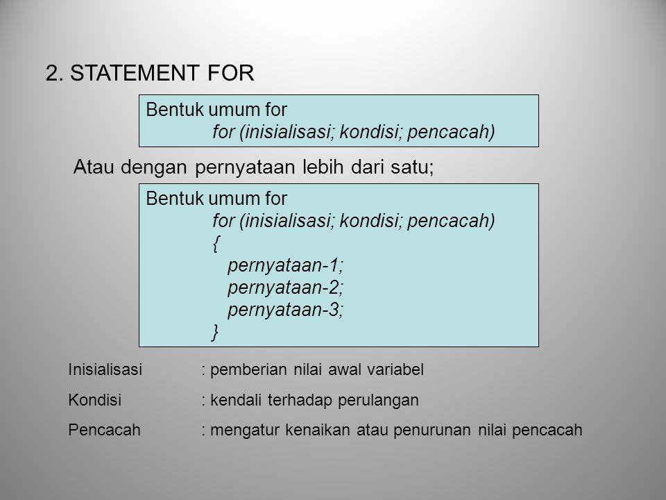 2. STATEMENT FOR Atau dengan pernyataan lebih dari satu;