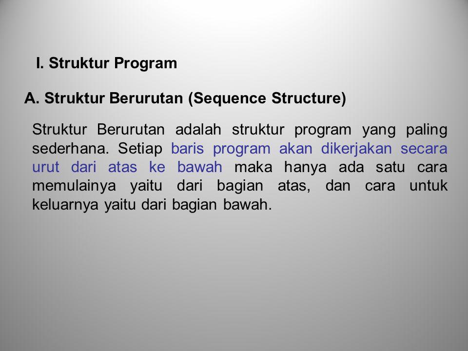 I. Struktur Program A. Struktur Berurutan (Sequence Structure)