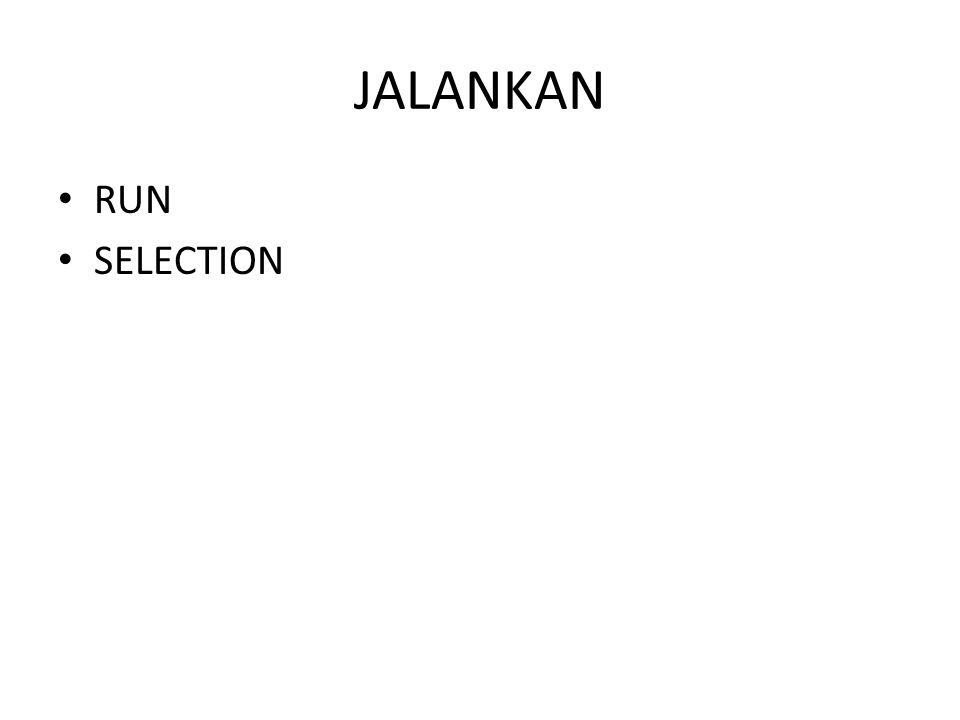 JALANKAN RUN SELECTION