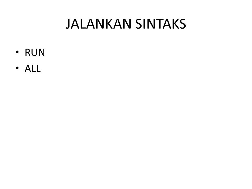 JALANKAN SINTAKS RUN ALL