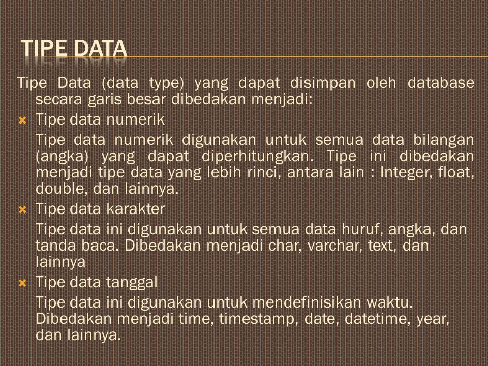 TIPE DATA Tipe Data (data type) yang dapat disimpan oleh database secara garis besar dibedakan menjadi: