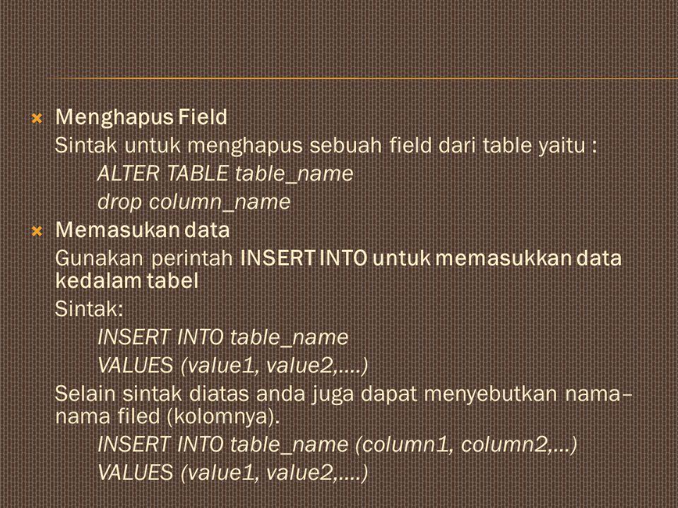 Menghapus Field Sintak untuk menghapus sebuah field dari table yaitu : ALTER TABLE table_name. drop column_name.