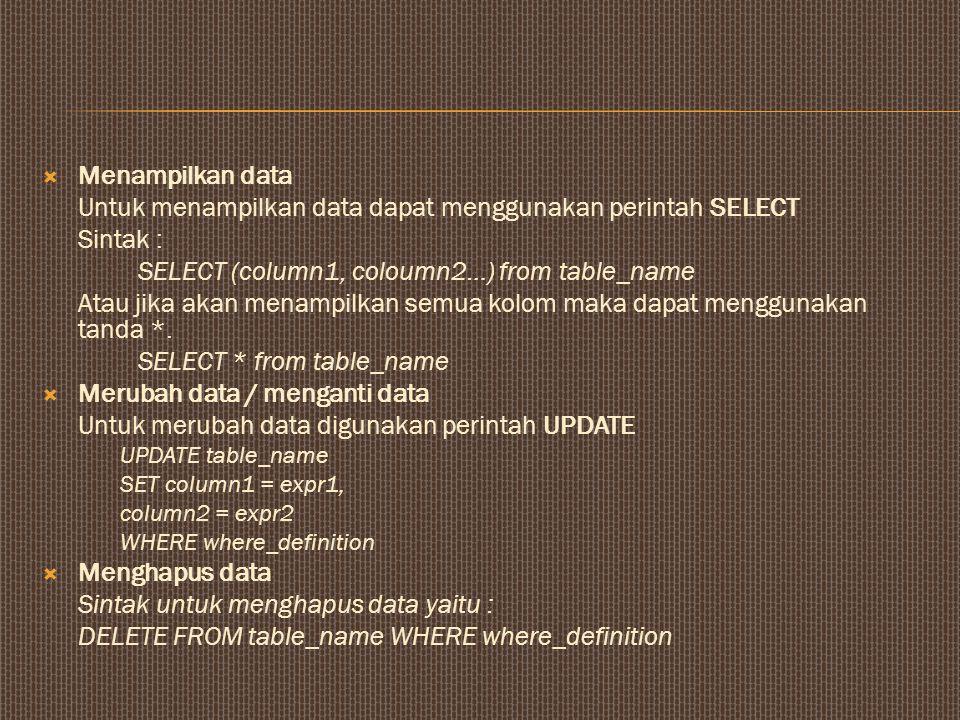 Untuk menampilkan data dapat menggunakan perintah SELECT Sintak :