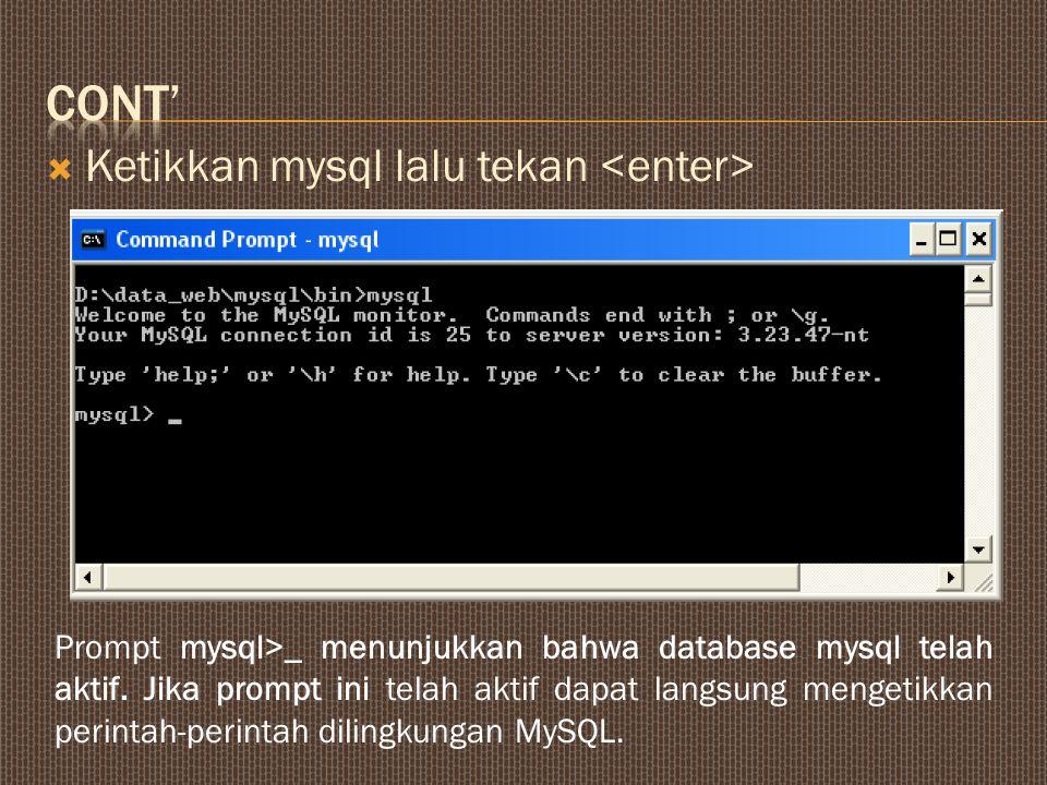 CONT' Ketikkan mysql lalu tekan <enter>