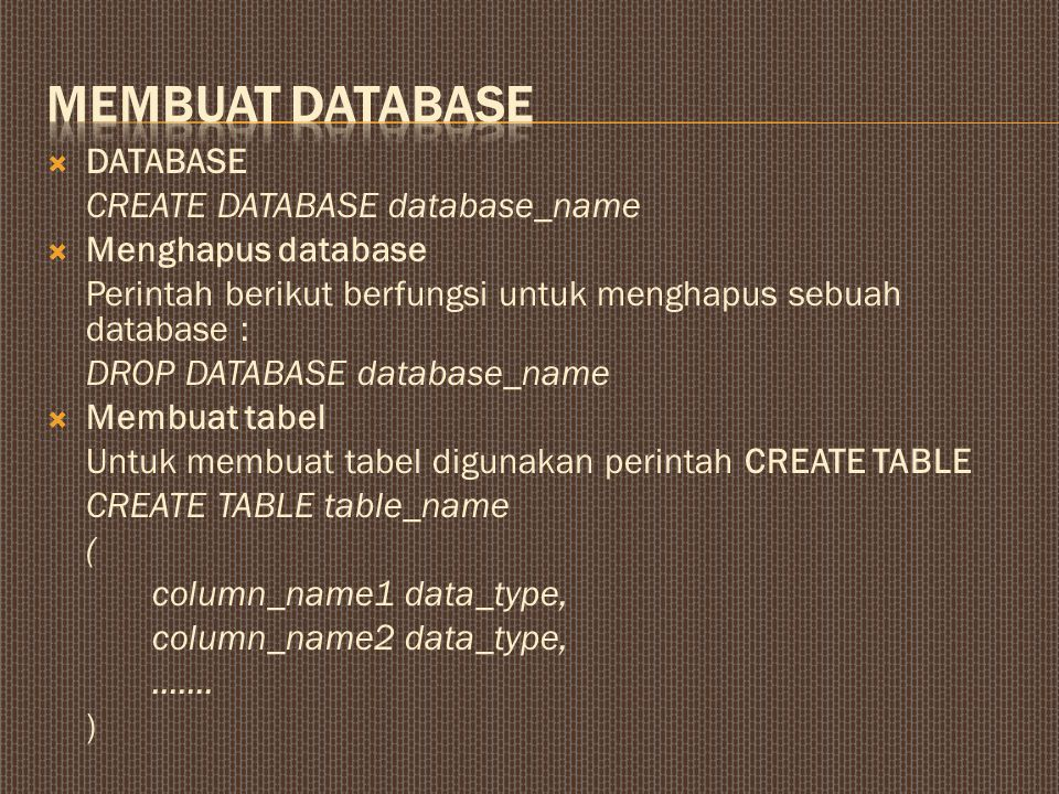 Membuat database DATABASE CREATE DATABASE database_name