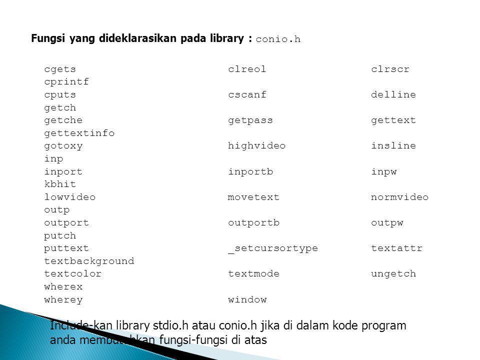 Fungsi yang dideklarasikan pada library : conio.h