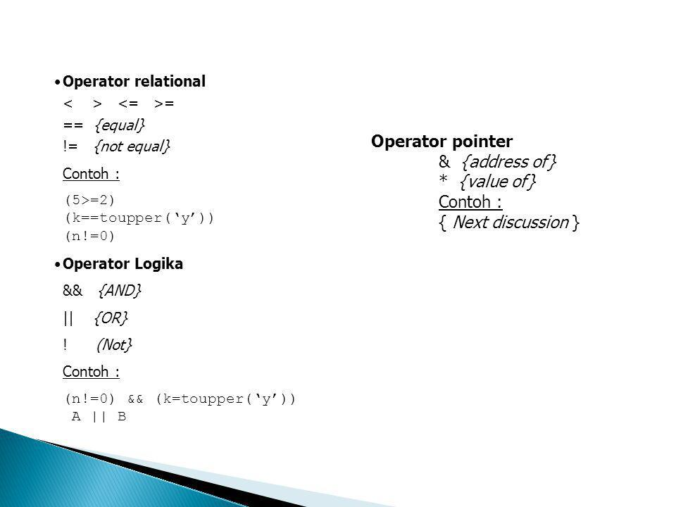 Operator pointer & {address of} * {value of} Contoh :