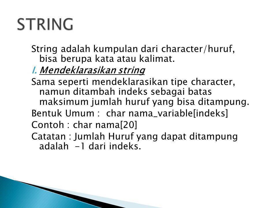 STRING String adalah kumpulan dari character/huruf, bisa berupa kata atau kalimat. Mendeklarasikan string.