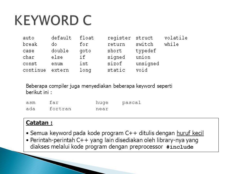 KEYWORD C Beberapa compiler juga menyediakan beberapa keyword seperti berikut ini : asm far huge pascal.