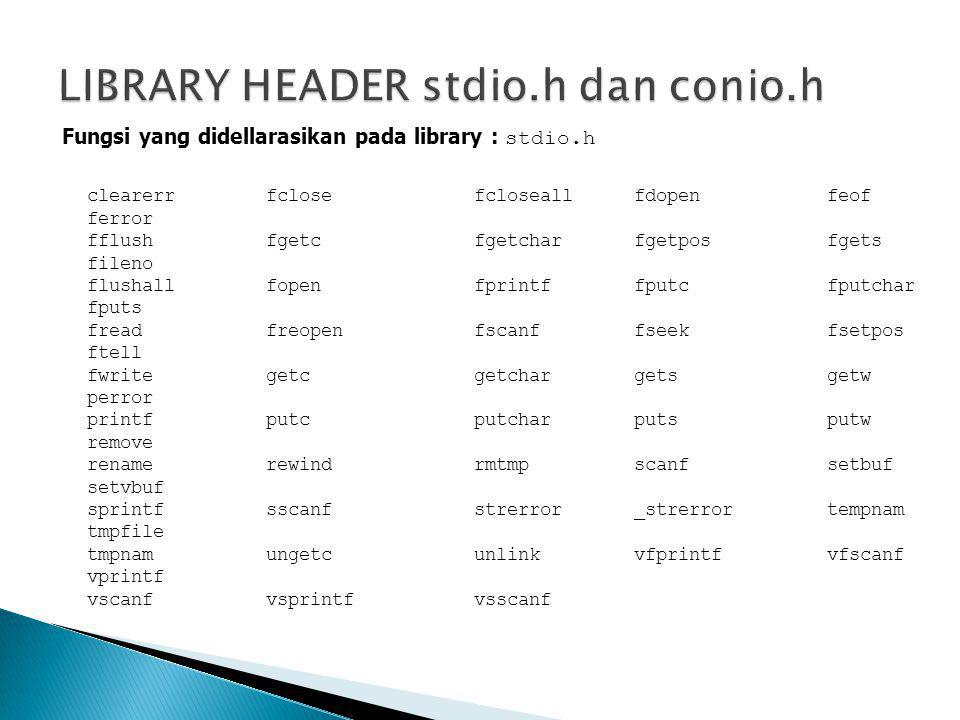 LIBRARY HEADER stdio.h dan conio.h