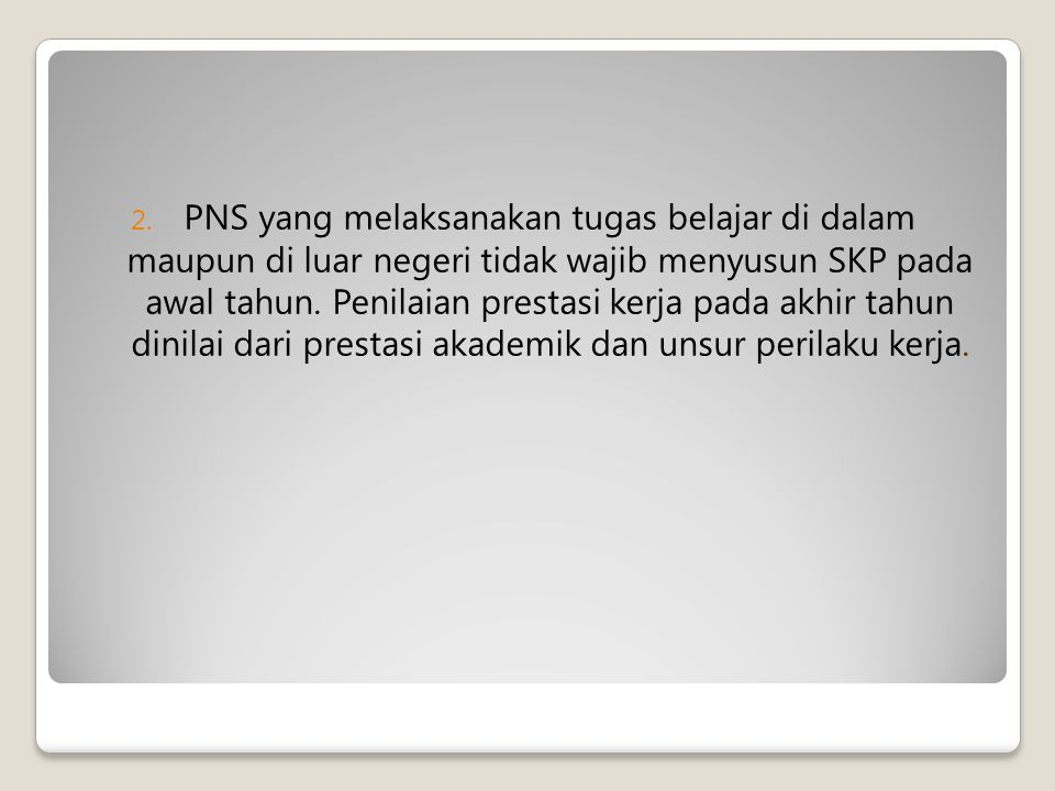PNS yang melaksanakan tugas belajar di dalam maupun di luar negeri tidak wajib menyusun SKP pada awal tahun.