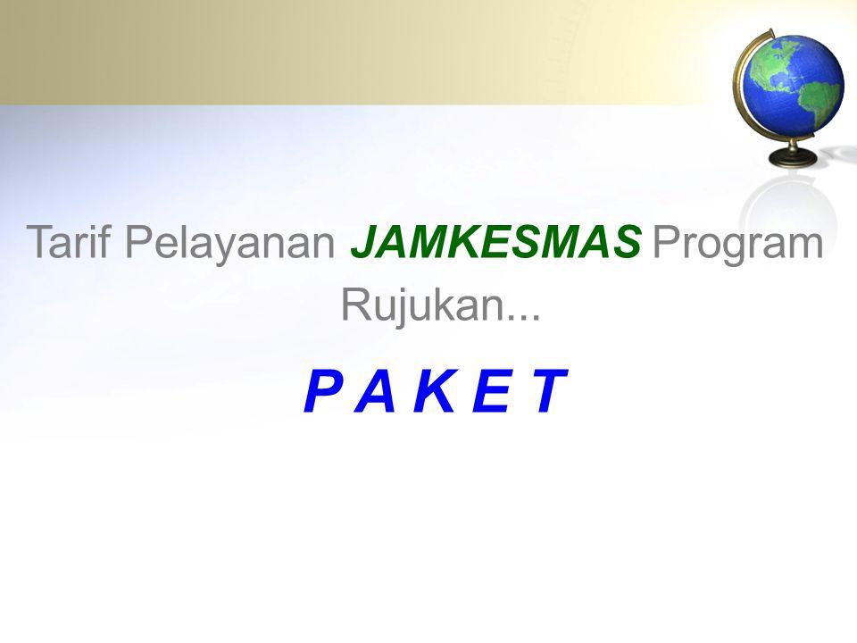 Tarif Pelayanan JAMKESMAS Program Rujukan...