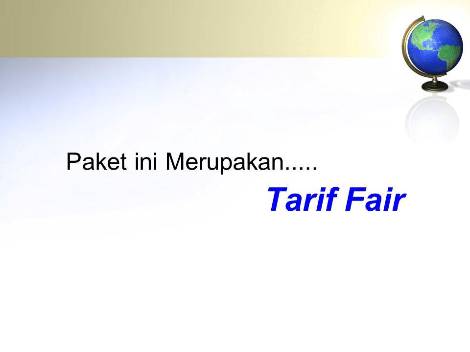 Paket ini Merupakan..... Tarif Fair