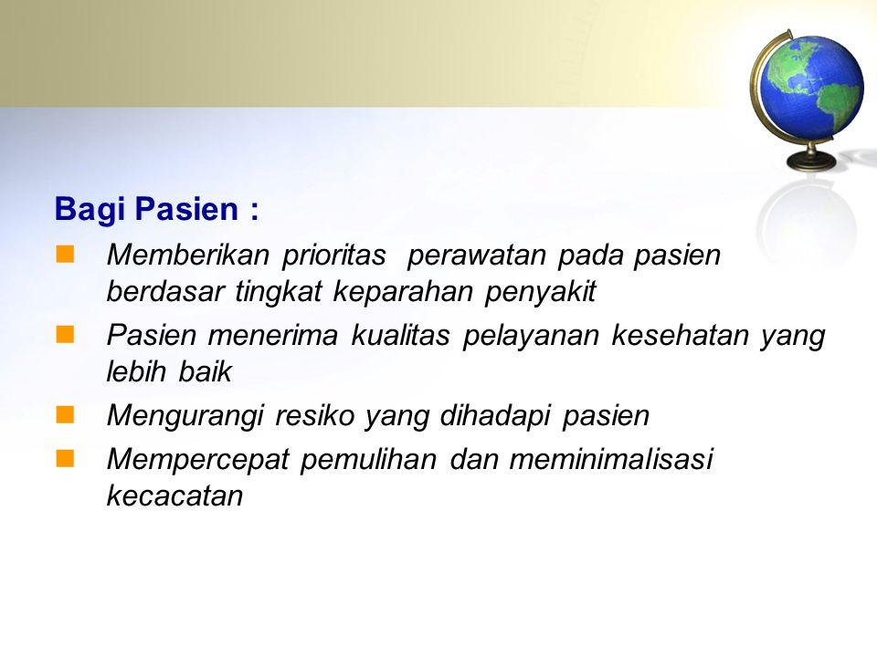Bagi Pasien : Memberikan prioritas perawatan pada pasien berdasar tingkat keparahan penyakit.