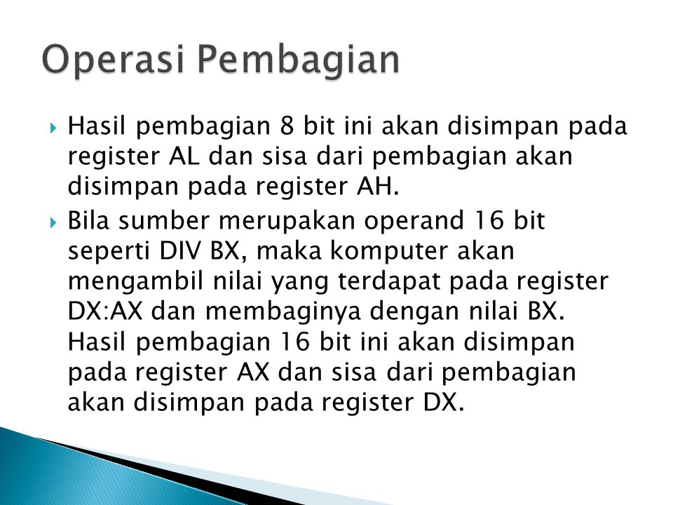 Operasi Pembagian Hasil pembagian 8 bit ini akan disimpan pada register AL dan sisa dari pembagian akan disimpan pada register AH.
