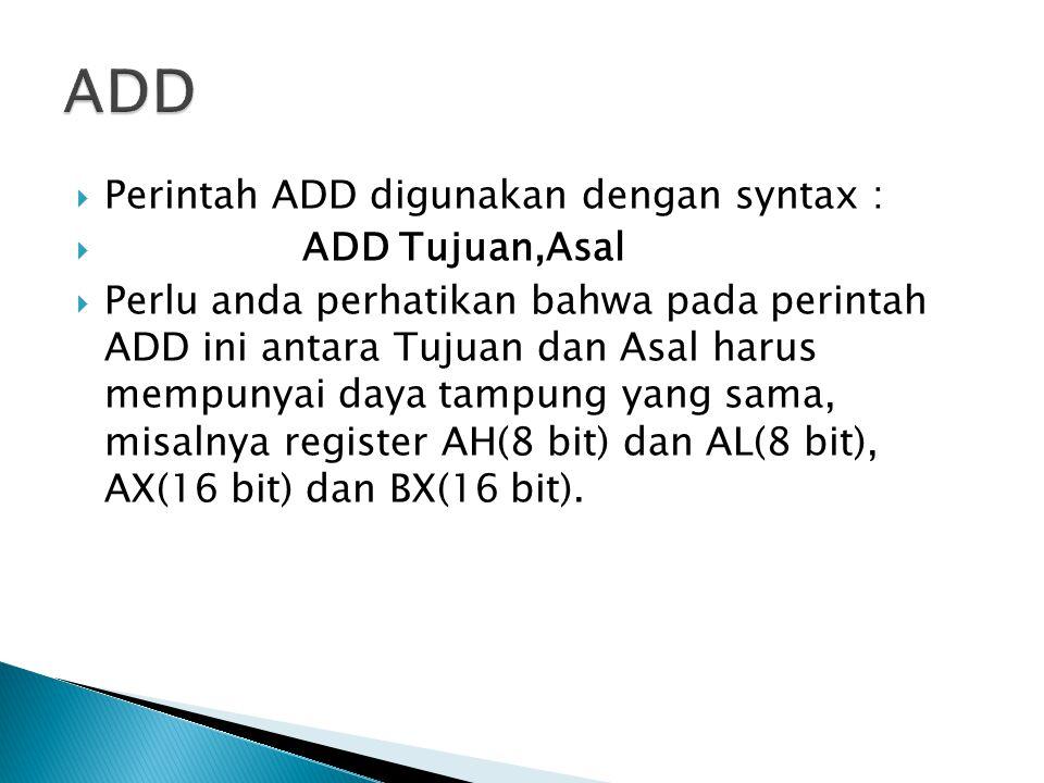 ADD Perintah ADD digunakan dengan syntax : ADD Tujuan,Asal