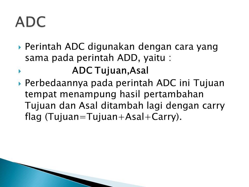 ADC Perintah ADC digunakan dengan cara yang sama pada perintah ADD, yaitu : ADC Tujuan,Asal.
