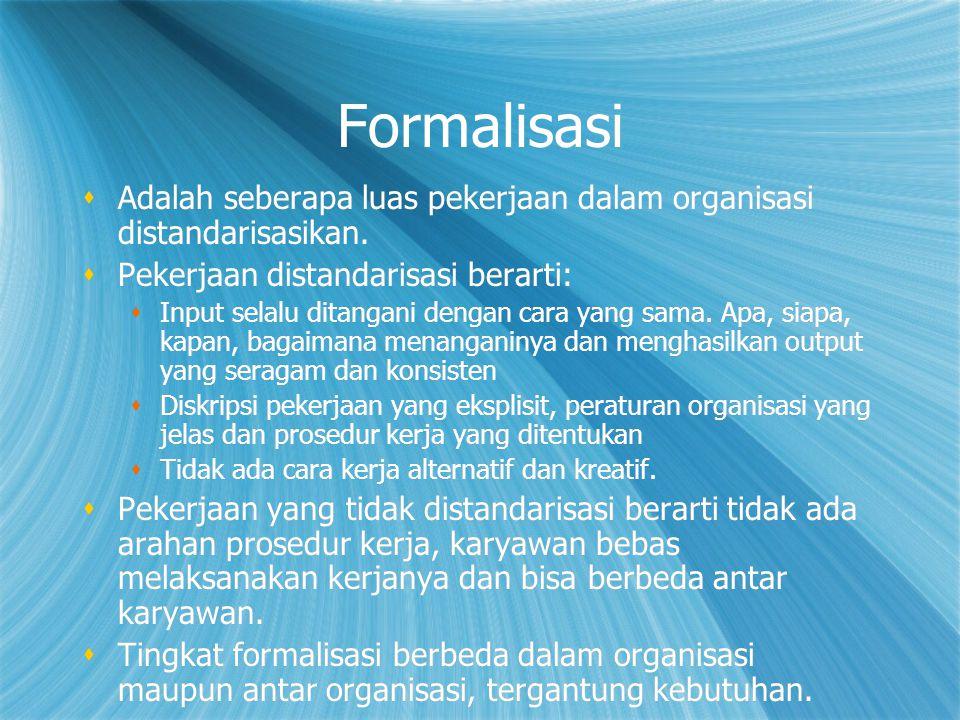 Formalisasi Adalah seberapa luas pekerjaan dalam organisasi distandarisasikan. Pekerjaan distandarisasi berarti: