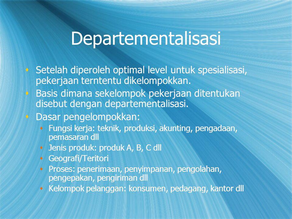 Departementalisasi Setelah diperoleh optimal level untuk spesialisasi, pekerjaan terntentu dikelompokkan.