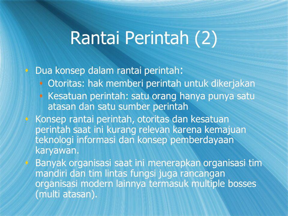 Rantai Perintah (2) Dua konsep dalam rantai perintah: