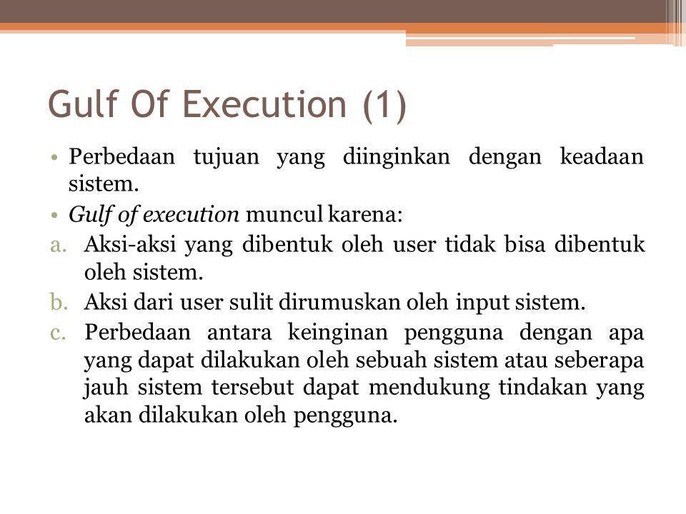 Gulf Of Execution (1) Perbedaan tujuan yang diinginkan dengan keadaan sistem. Gulf of execution muncul karena: