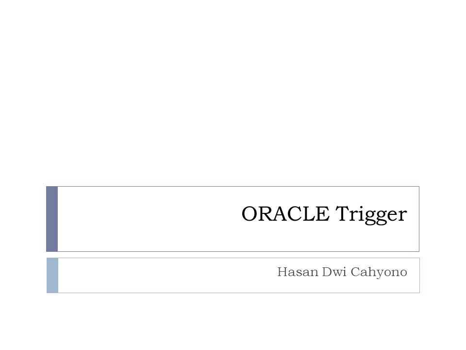 ORACLE Trigger Hasan Dwi Cahyono