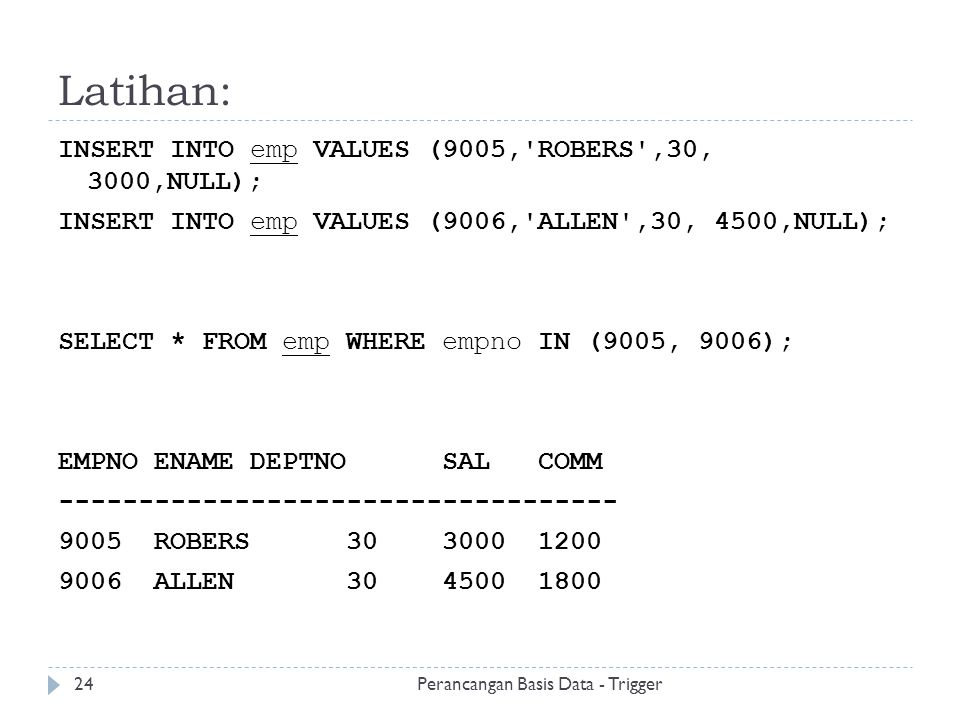 Latihan: INSERT INTO emp VALUES (9005, ROBERS ,30, 3000,NULL);