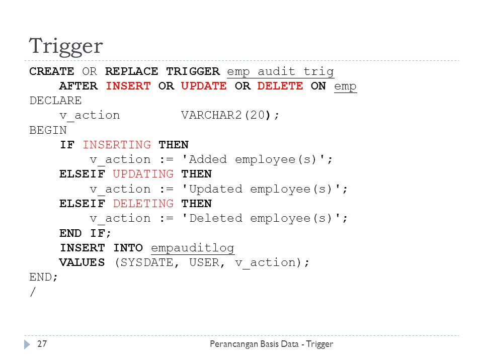 Trigger CREATE OR REPLACE TRIGGER emp_audit_trig